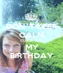 DON`T KEEP CALM CUASE IT`S MY BIRTHDAY - Personalised Poster A1 size