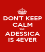 DON'T KEEP CALM Cuz  ADESSICA IS 4EVER - Personalised Poster A1 size