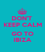DON'T  KEEP CALM  GO TO IBIZA - Personalised Poster A1 size