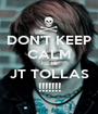 DON'T KEEP CALM HE IS JT TOLLAS !!!!!!! - Personalised Poster A1 size