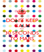 DON'T KEEP CALM IT'S  30 SECONDS TO MARS - Personalised Poster A1 size