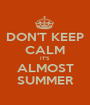 DON'T KEEP CALM IT'S ALMOST SUMMER - Personalised Poster A1 size