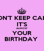 DON'T KEEP CALM IT'S ALMOST YOUR BIRTHDAY  - Personalised Poster A1 size
