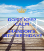 DON'T KEEP CALM IT'S  BRANDON'S  18TH BIRTHDAY!! - Personalised Poster A1 size