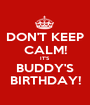 DON'T KEEP CALM! IT'S BUDDY'S BIRTHDAY! - Personalised Poster A1 size