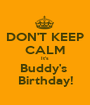 DON'T KEEP CALM It's Buddy's  Birthday! - Personalised Poster A1 size