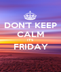 DON'T KEEP CALM IT'S FRIDAY  - Personalised Poster A1 size