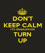 DON'T KEEP CALM IT'S GRADUATION TURN UP - Personalised Poster A1 size
