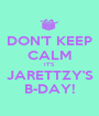 DON'T KEEP CALM IT'S JARETTZY'S B-DAY! - Personalised Poster A1 size