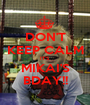 DON'T KEEP CALM IT'S MIKAI'S BDAY!! - Personalised Poster A1 size