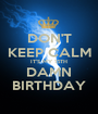 DON'T KEEP CALM IT'S MY 15TH DAMN BIRTHDAY - Personalised Poster A1 size