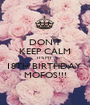 DON'T KEEP CALM IT'S MY 18TH BIRTHDAY  MOFOS!!! - Personalised Poster A1 size