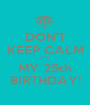 DON'T KEEP CALM IT'S MY 25th BIRTHDAY! - Personalised Poster A1 size