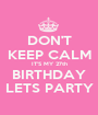 DON'T KEEP CALM IT'S MY 27th BIRTHDAY LETS PARTY - Personalised Poster A1 size