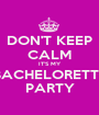 DON'T KEEP CALM IT'S MY BACHELORETTE PARTY - Personalised Poster A1 size