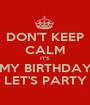 DON'T KEEP CALM IT'S  MY BIRTHDAY LET'S PARTY - Personalised Poster A1 size