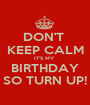 DON'T  KEEP CALM IT'S MY  BIRTHDAY SO TURN UP! - Personalised Poster A1 size