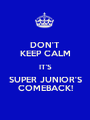 DON'T KEEP CALM IT'S SUPER JUNIOR'S COMEBACK! - Personalised Poster A1 size