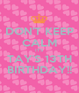 DON'T KEEP CALM IT'S TAY'S 13TH BIRTHDAY!! - Personalised Poster A1 size
