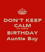 DON'T KEEP CALM IT'S YOUR BIRTHDAY Auntie Bay - Personalised Poster A1 size