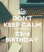 DON'T KEEP CALM ITS HASHI'S 23rd BIRTHDAY - Personalised Poster A1 size
