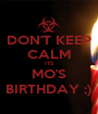 DON'T KEEP CALM ITS MO'S BIRTHDAY ;) - Personalised Poster A1 size