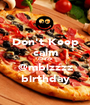 Don't Keep calm itzzzz @mbizzzz birthday - Personalised Poster A1 size