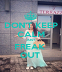 DON'T KEEP CALM JUST FREAK  OUT  - Personalised Poster A1 size