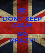 DON'T KEEP CALM JUST GO CRAZY! - Personalised Poster A1 size