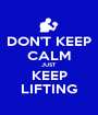 DON'T KEEP CALM JUST KEEP LIFTING - Personalised Poster A1 size