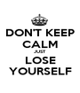 DON'T KEEP CALM JUST LOSE YOURSELF - Personalised Poster A1 size