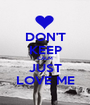 DON'T KEEP CALM JUST LOVE ME - Personalised Poster A1 size