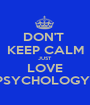 DON'T  KEEP CALM JUST LOVE PSYCHOLOGY!! - Personalised Poster A1 size