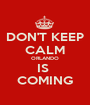DON'T KEEP CALM ORLANDO IS  COMING - Personalised Poster A1 size