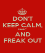 DON'T KEEP CALM, PANIC AND FREAK OUT - Personalised Poster A1 size