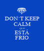 DON´T KEEP CALM QUE ESTÁ FRIO - Personalised Poster A1 size