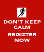 DON'T KEEP CALM  REGISTER NOW - Personalised Poster A1 size