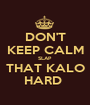 DON'T KEEP CALM SLAP THAT KALO HARD  - Personalised Poster A1 size
