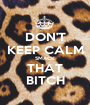 DON'T KEEP CALM SMACK THAT BITCH - Personalised Poster A1 size