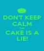 DON'T KEEP CALM THE CAKE IS A LIE! - Personalised Poster A1 size