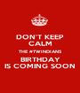DON'T KEEP CALM THE #TWINDIANS BIRTHDAY IS COMING SOON - Personalised Poster A1 size
