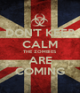 DON'T KEEP CALM THE ZOMBIES ARE COMING - Personalised Poster A1 size