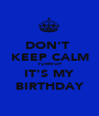 DON'T  KEEP CALM TURN UP IT'S MY BIRTHDAY - Personalised Poster A1 size