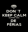 DON´T  KEEP CALM ULTIMO DIA DE  FÉRIAS - Personalised Poster A1 size