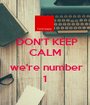 DON'T KEEP CALM   we're number 1 - Personalised Poster A1 size