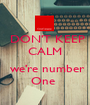 DON'T KEEP CALM   we're number One  - Personalised Poster A1 size
