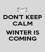 DON'T KEEP CALM  WINTER IS COMING - Personalised Poster A1 size