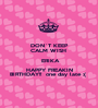DON`T KEEP CALM WISH   ERIKA HAPPY FREAKIN BIRTHDAY!!  one day late :(  - Personalised Poster A1 size