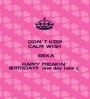 DON`T KEEP CALM WISH   ERIKA HAPPY FREAKIN` BIRTHDAY!!  one day late :(  - Personalised Poster A1 size