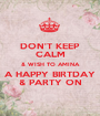 DON'T KEEP CALM & WISH TO AMINA A HAPPY BIRTDAY & PARTY ON - Personalised Poster A1 size